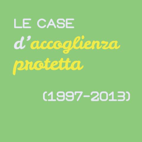 Le Case d'Accoglienza protetta (1997-2013)